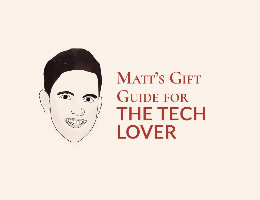 Matt's Gift Guide for the Tech Lover