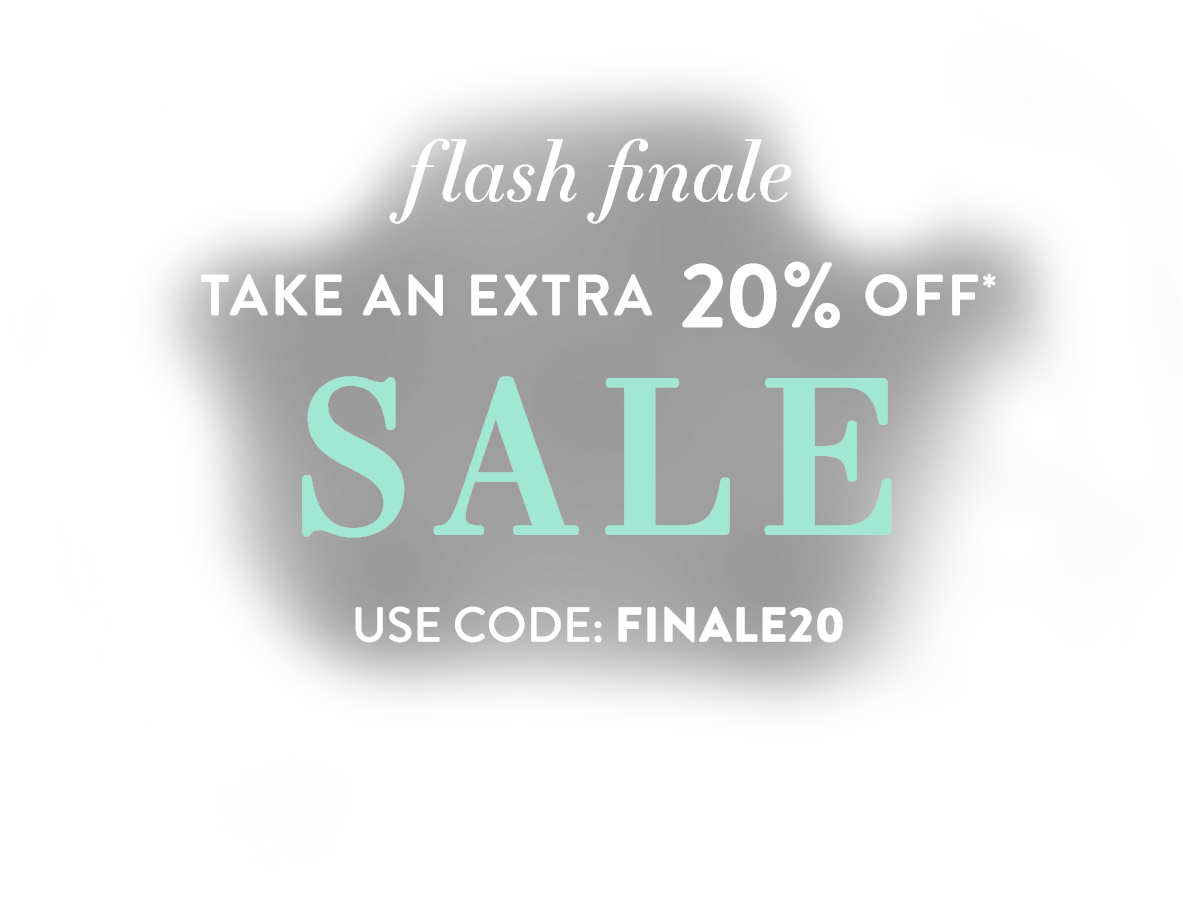Flash Finale: Take an extra 20% Off* SALE   Use Code FINALE20