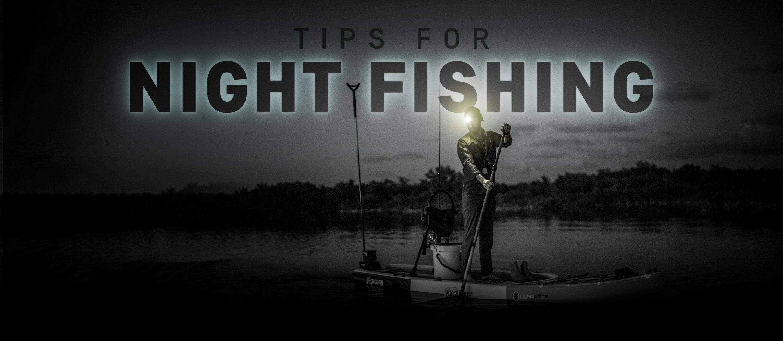 Tips for Night Fishing