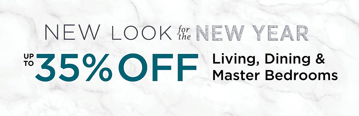 up to 35% off Living, Dining & Master Bedrooms