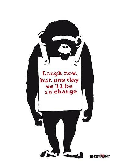 Banksy print of primate with a board: laugh but one day we will be in charge