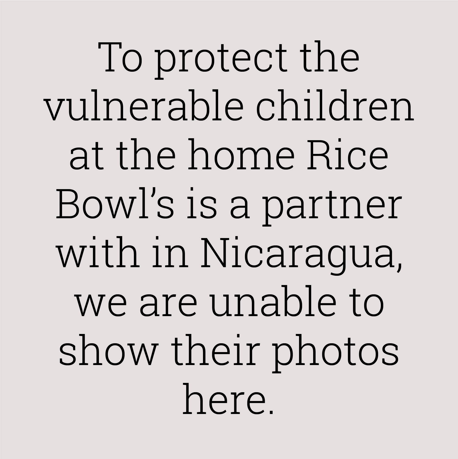 A disclaimer stating that Bridgewater and Rice Bowls legally can not show photos of the children supported in Nicaragua