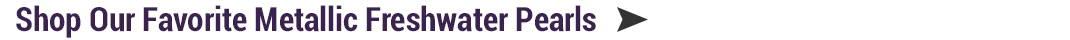 Shop Our Favorite Metallic Freshwater Pearls