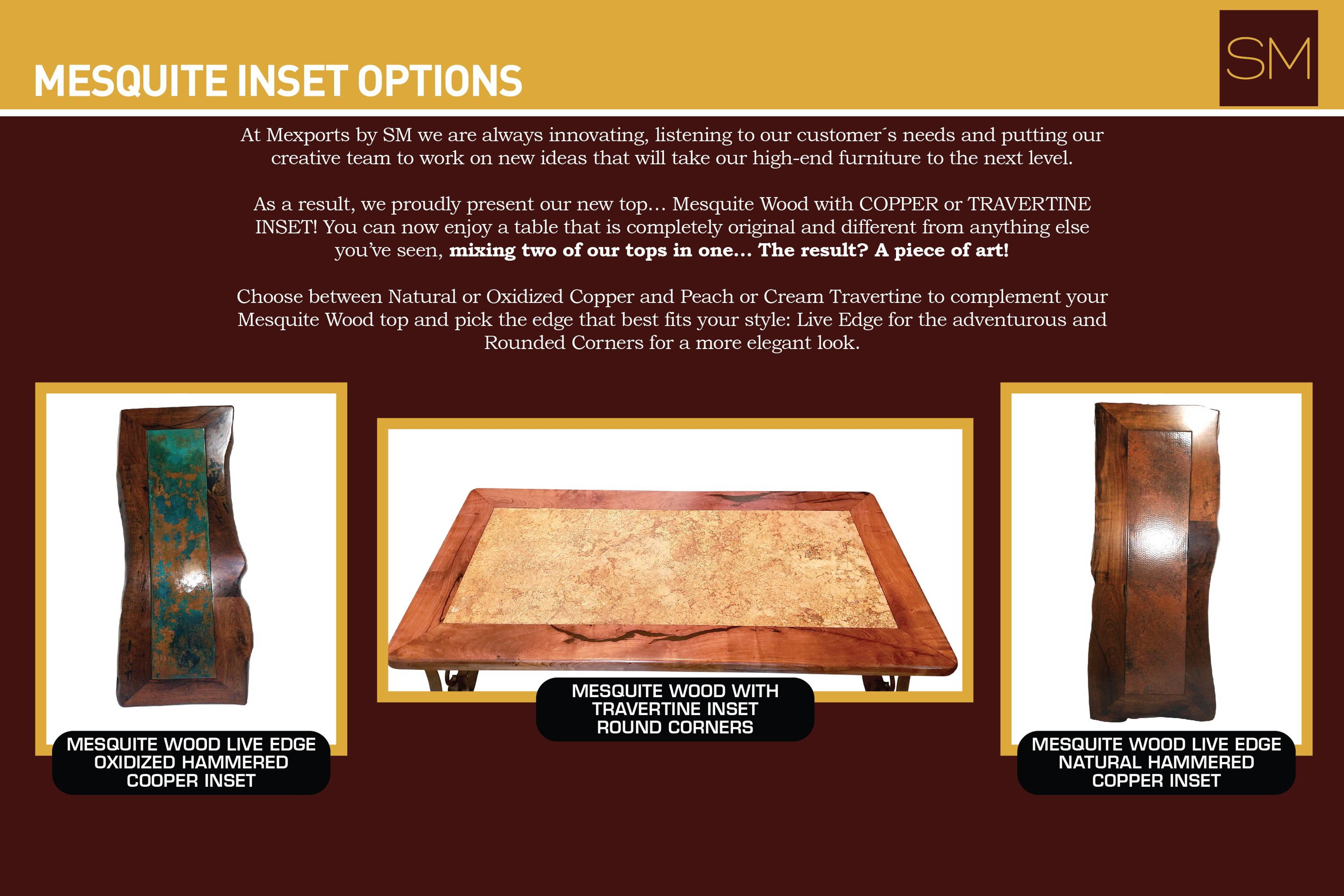 Mesquite inset options ranging from mesquite wood live edge with oxidized hammered copper inset, mesquite wood with travertine inset round corners, mesquite wood live edge natural hammered copper inset