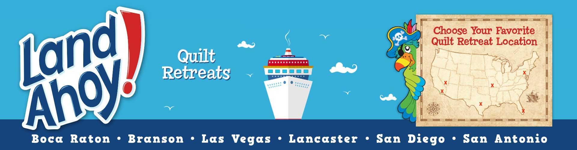 Land Ahoy 2022 Quilt Retreats in Boca Raton, Branson, Las Vegas, Lancaster, San Diego, and San Antonio