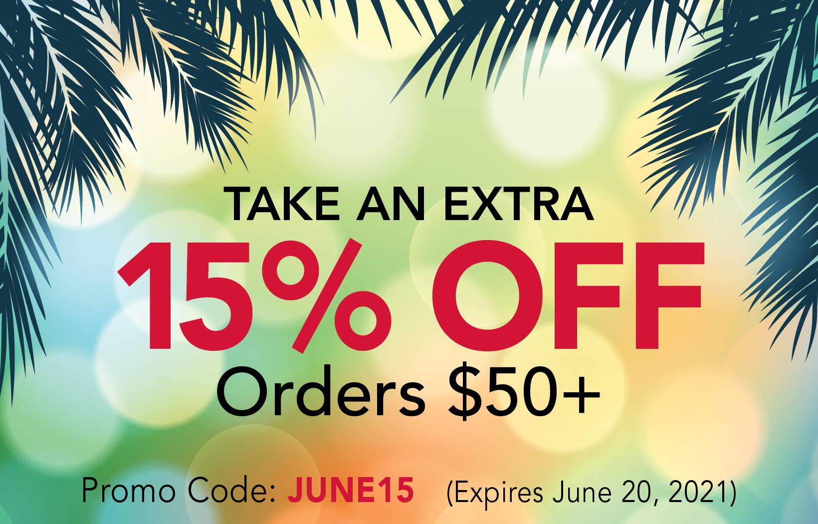15% off order $50 or more | promo code: JUNE15