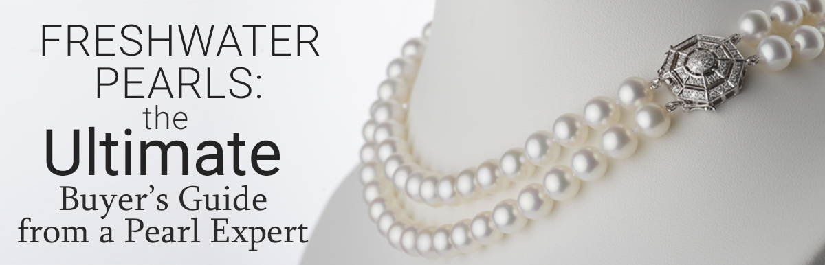 The Ultimate Guide to Buying Freshwater Pearls