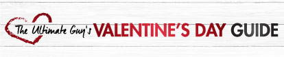 The Ultimate Guy's Valentinde's Day Guide