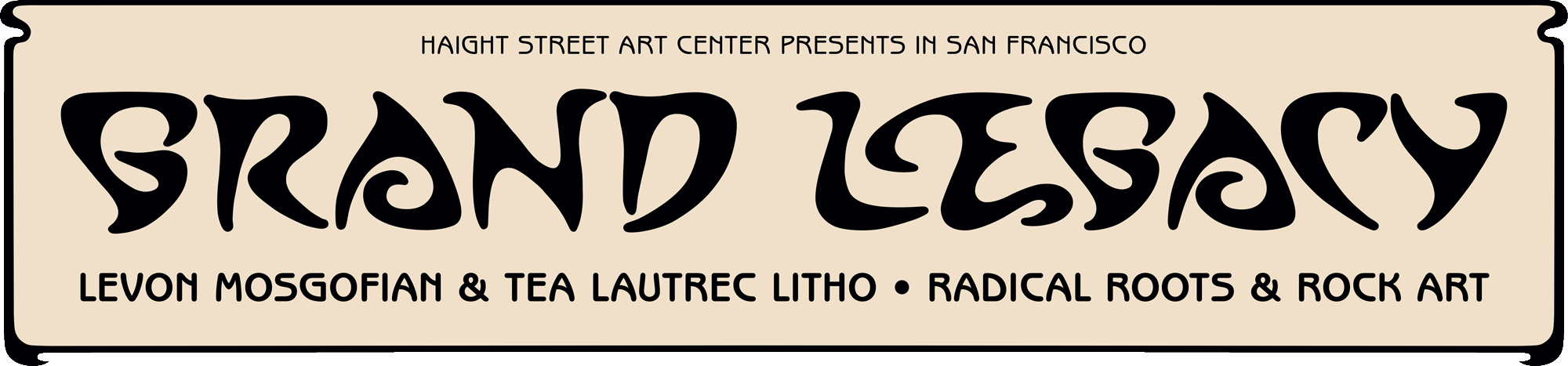 Haight Street Art Center presents in San Francisco: Grand Legacy - Levon Mosgofian & Tea Lautrec Litho • Radical Roots & Rock Art