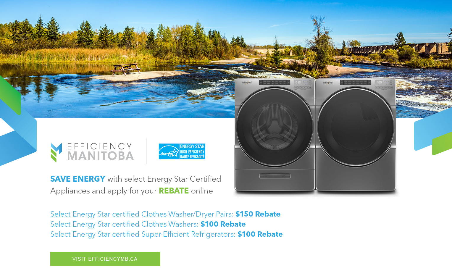 Image of banner by efficiency manitoba with text SAVE Energy with select Energy Star Certified Appliances and apply for your REBATE online with Efficiency Manitoba when you buy from Dufresne.ca upto  $150 on clothers washer/dryer pairs, $100 on washers and $100 on super efficient refrigerators visit efficiencymb.ca