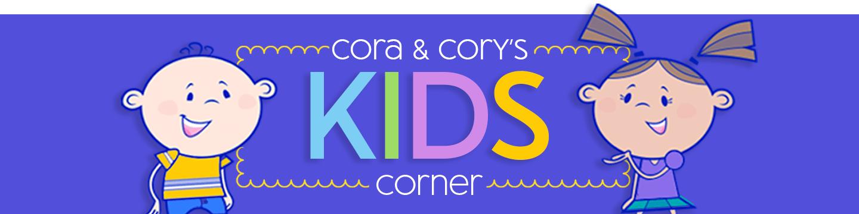 Cora & Cory's Kids Corner