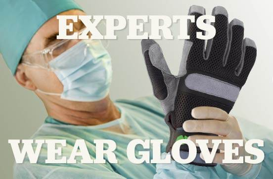 Experts Wear Gloves