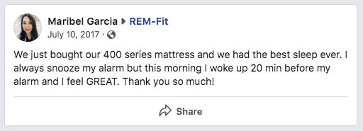 facebook review reads: We just bought our 400 series mattress and we had the best sleep ever. I always snooze my alarm but this morning I woke up 20 min before my alarm and I feel GREAT. Thank you so much!