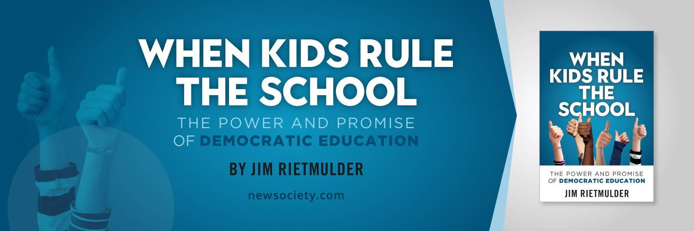 When Kids Rule the School by James Rietmulder