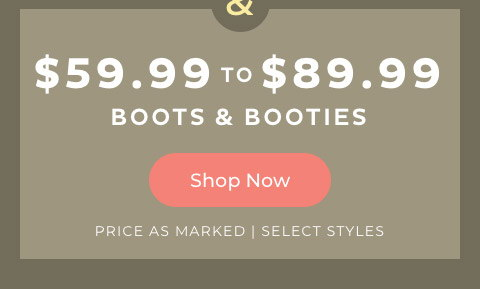 $59.99 to $89.99 Boots & Booties