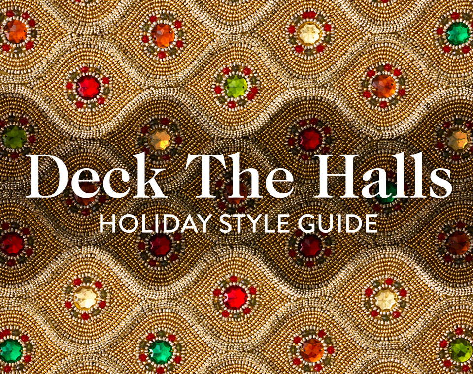 Deck the Halls | Holiday Style Guide