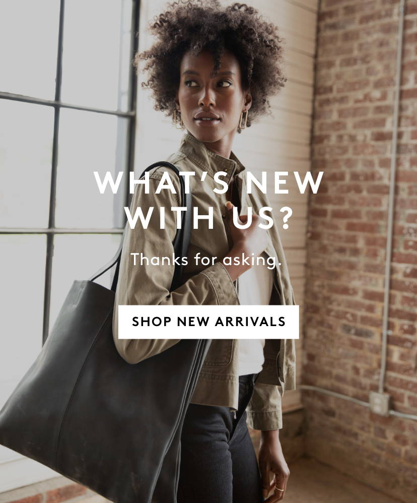 What's New With Us? Shop New Arrivals