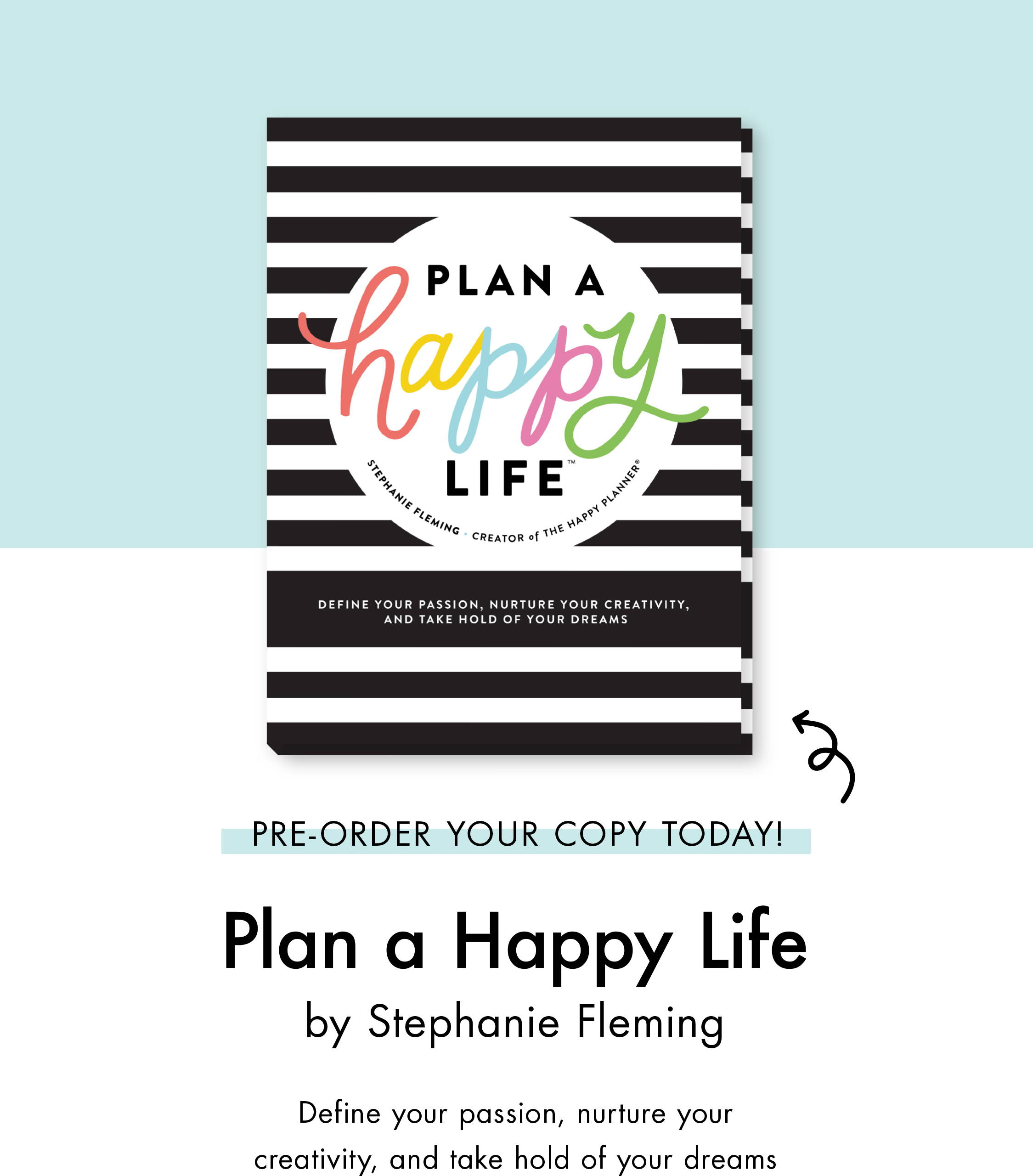 Pre-order Your Copy Today! Plan a Happy Life by Stephanie Fleming. Define your passion , nurture your creativity, and take hold of your dreams