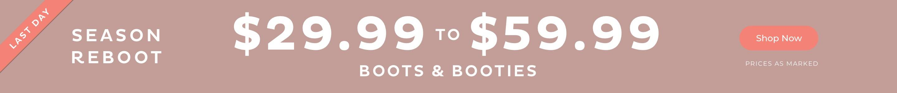 $29.99 to $59.99 Boots & booties