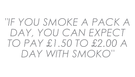 If you smoke a pack of cigarettes a day, you can expect to pay £1.50 to £2 a day with SMOKO