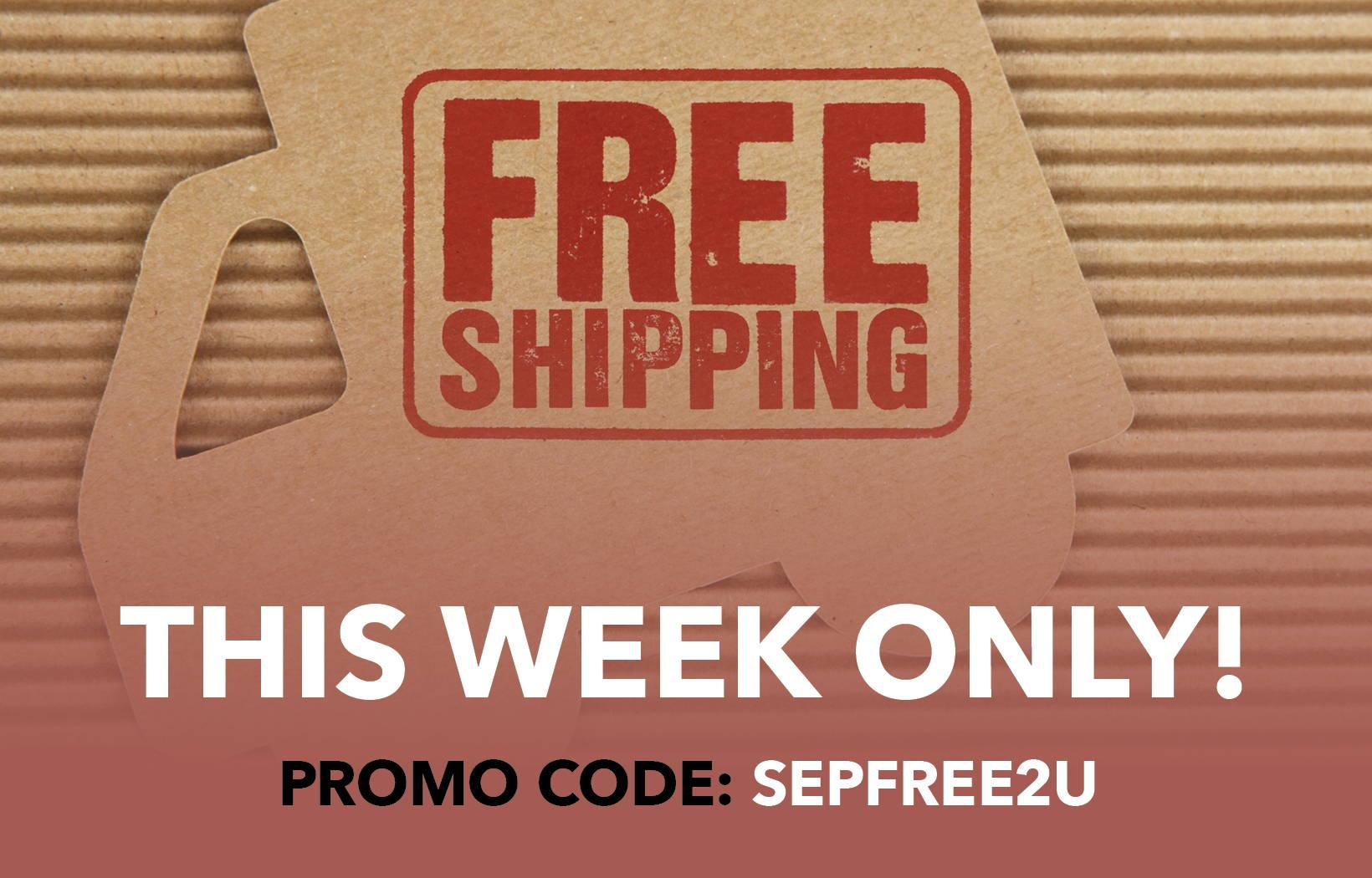 Free Shipping Week - Promo code SEPFREE2U