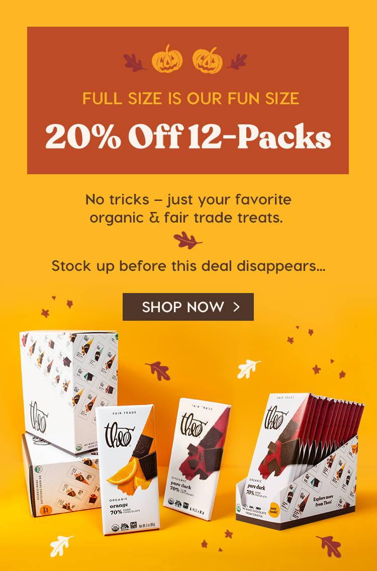 20% off 12-Packs: No tricks - just your favorite organic & fair trade treats.