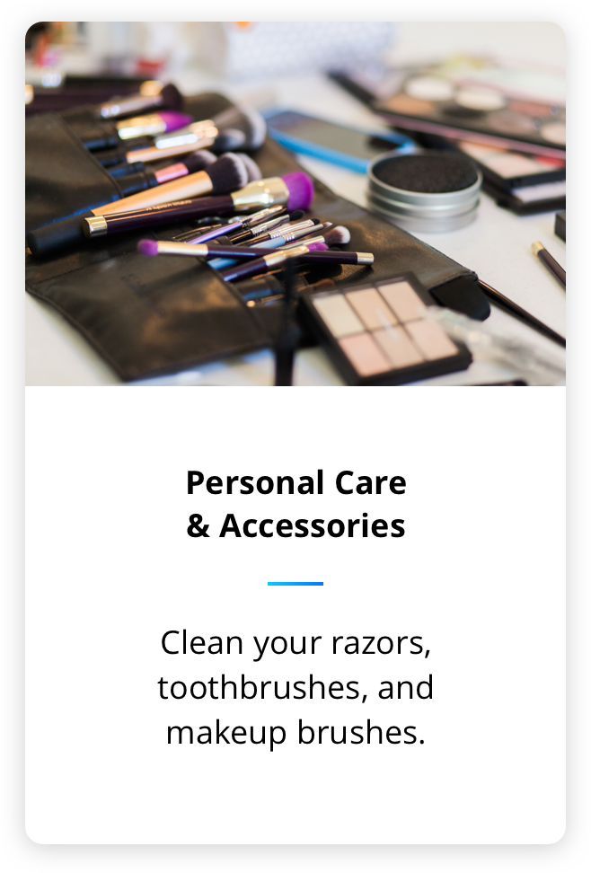 Use sonic soak to clean your personal hygnic products like razors, toothbrush and makeup brushes