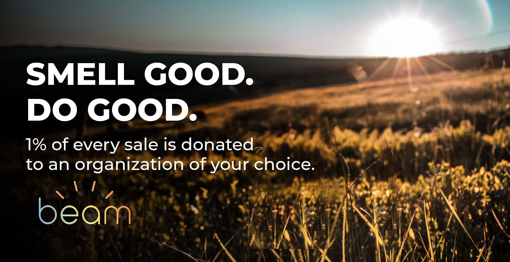 smell good. do good. 1 % of every sale is donated to an organization of your choice.