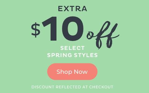 Extra $10 Off Select Spring Styles