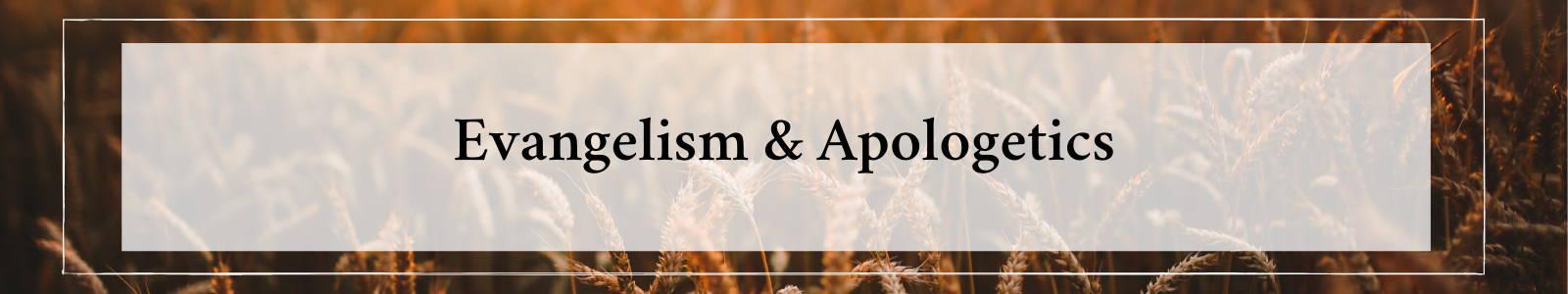 Evangelism & Apologetics