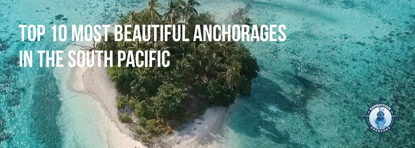 Top 10 Most Beautiful Anchorages In The South Pacific | Expedition Drenched