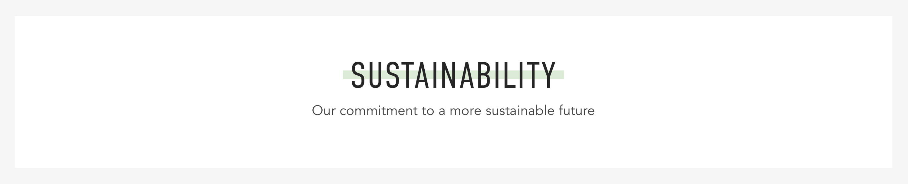 SUSTAINABILITY - Our commitment to a more sustainable future.