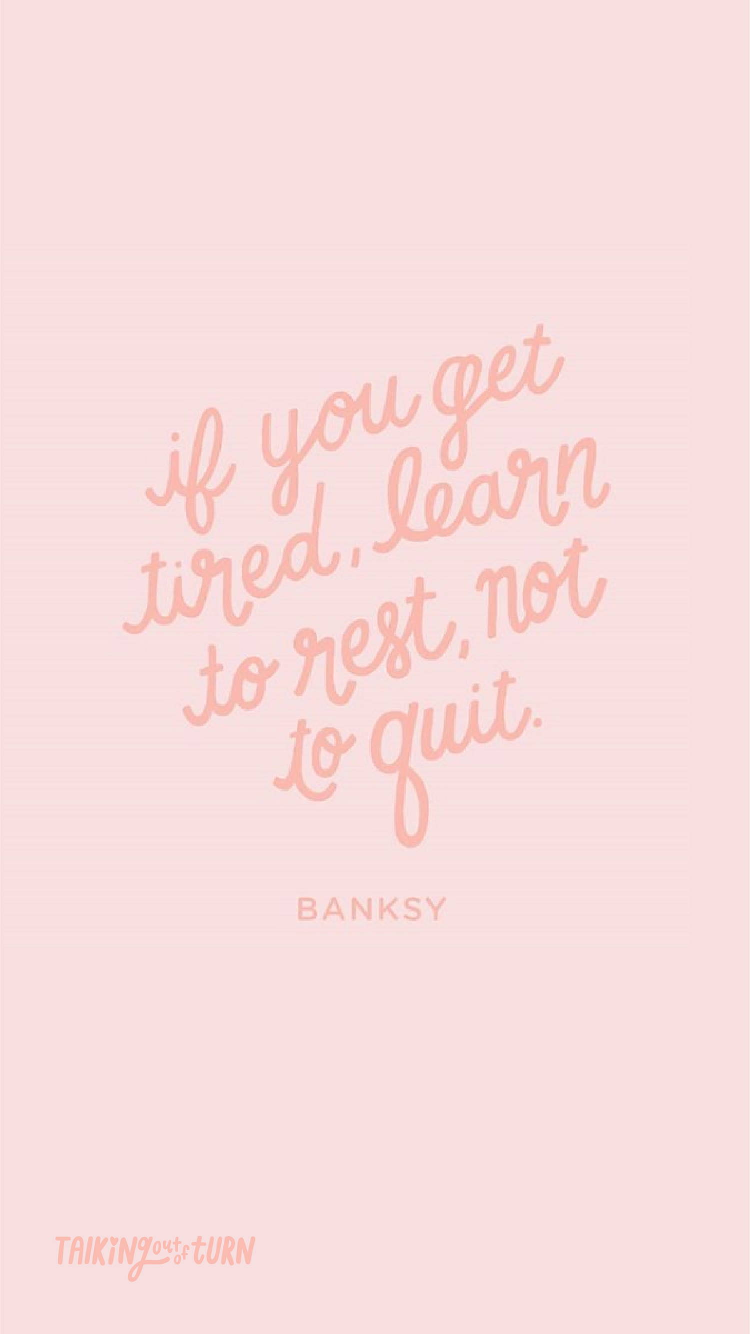 Free phone wallpaper of hand lettering with the Banksy quote 'If you get tired, learn to rest, not to quit.'