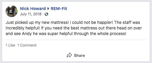 facebook review reads: Just picked up my new mattress! I could not be happier! The staff was incredibly helpful! If you need the best mattress out there head on over and see andy he was super helpful through the whole process!