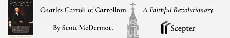 Charles Carroll of Carrollton, catholic founding father, faithful revolutionary, american founding father