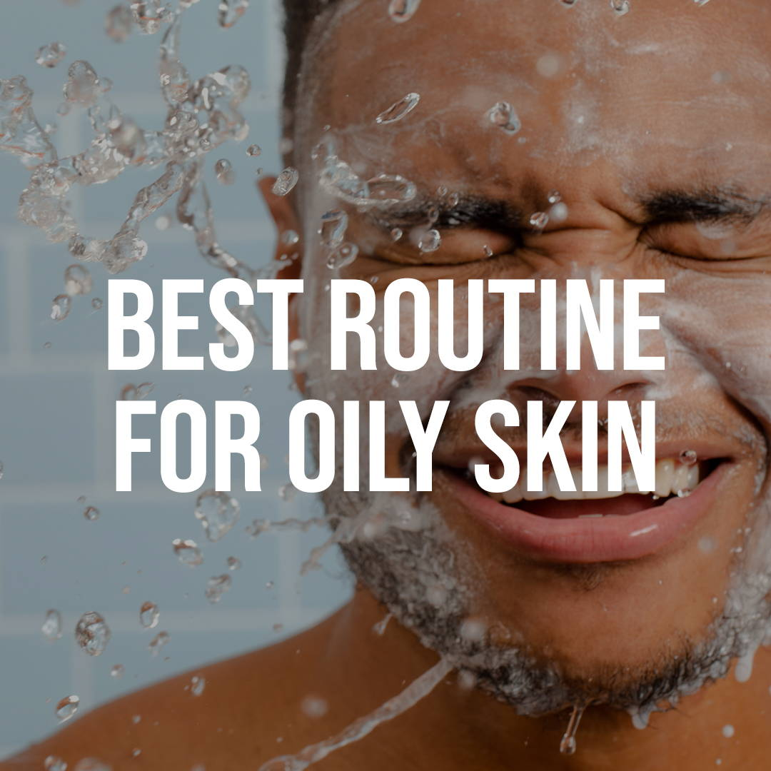 Best Skincare Routine for Mens Oily Skin