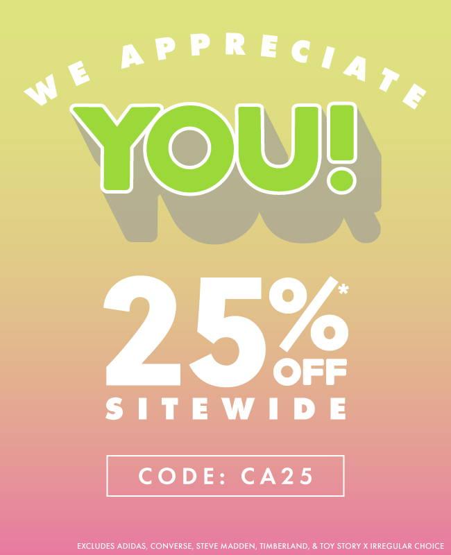 We Appreciate YOU!  25% Off Site Wide | CODE: CA25