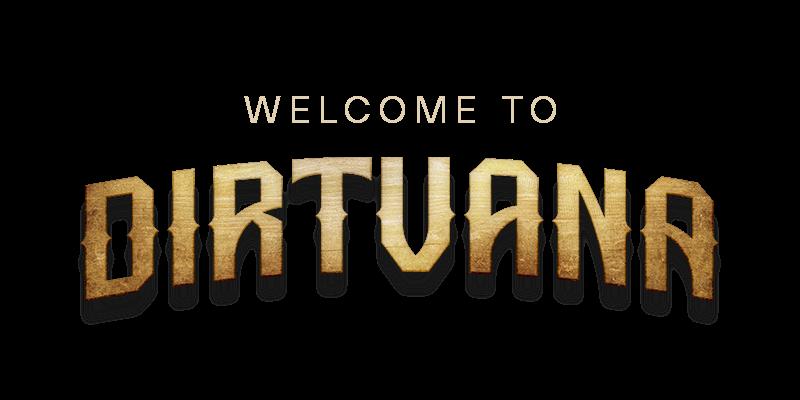 Welcome To Dirtvana