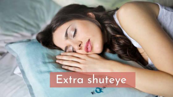 extra shut eye or sleep
