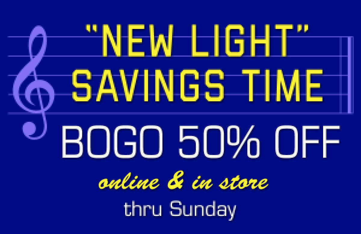New Light Savings Time | BOGO 50% off | Online and In Store | Thru Sunday