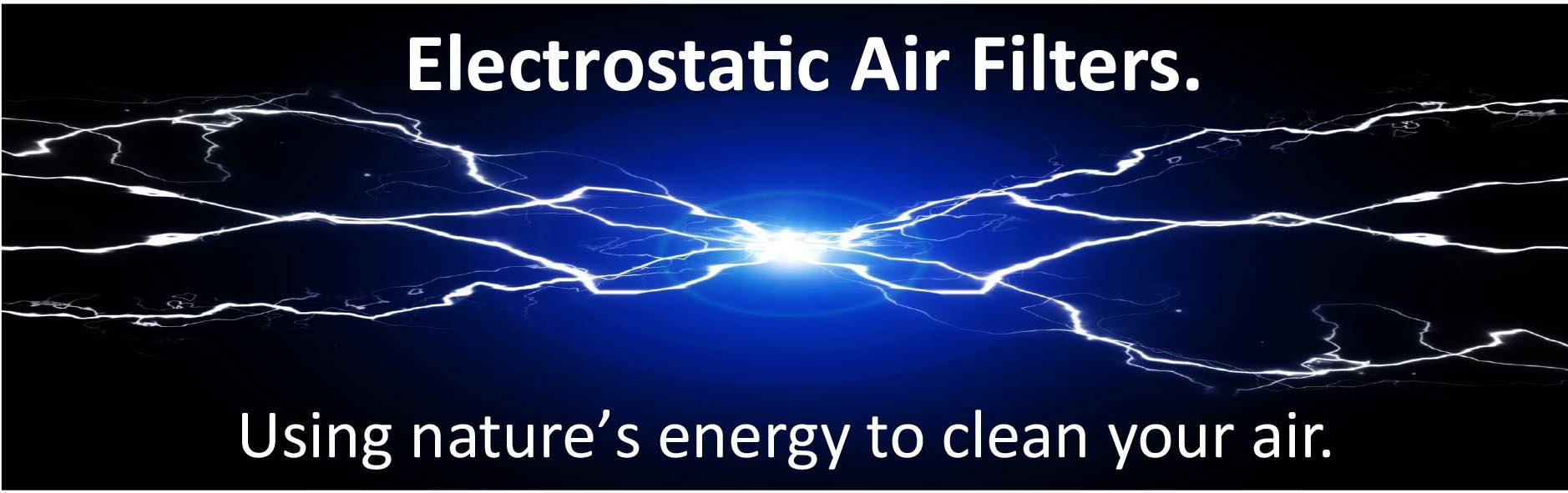 Electrostatic Air Filters - Using nature's energy to clean your air.