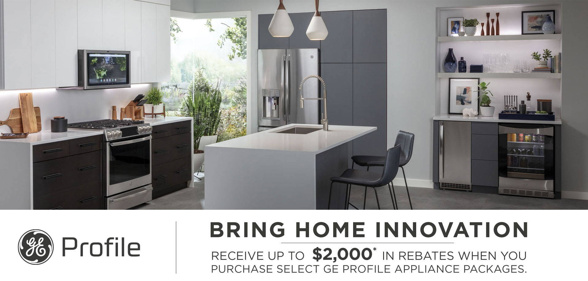 GE Profile - Bring home innovation - Receive up to $2000* in rebates when you purchase select GE Profile Appliance Packages.