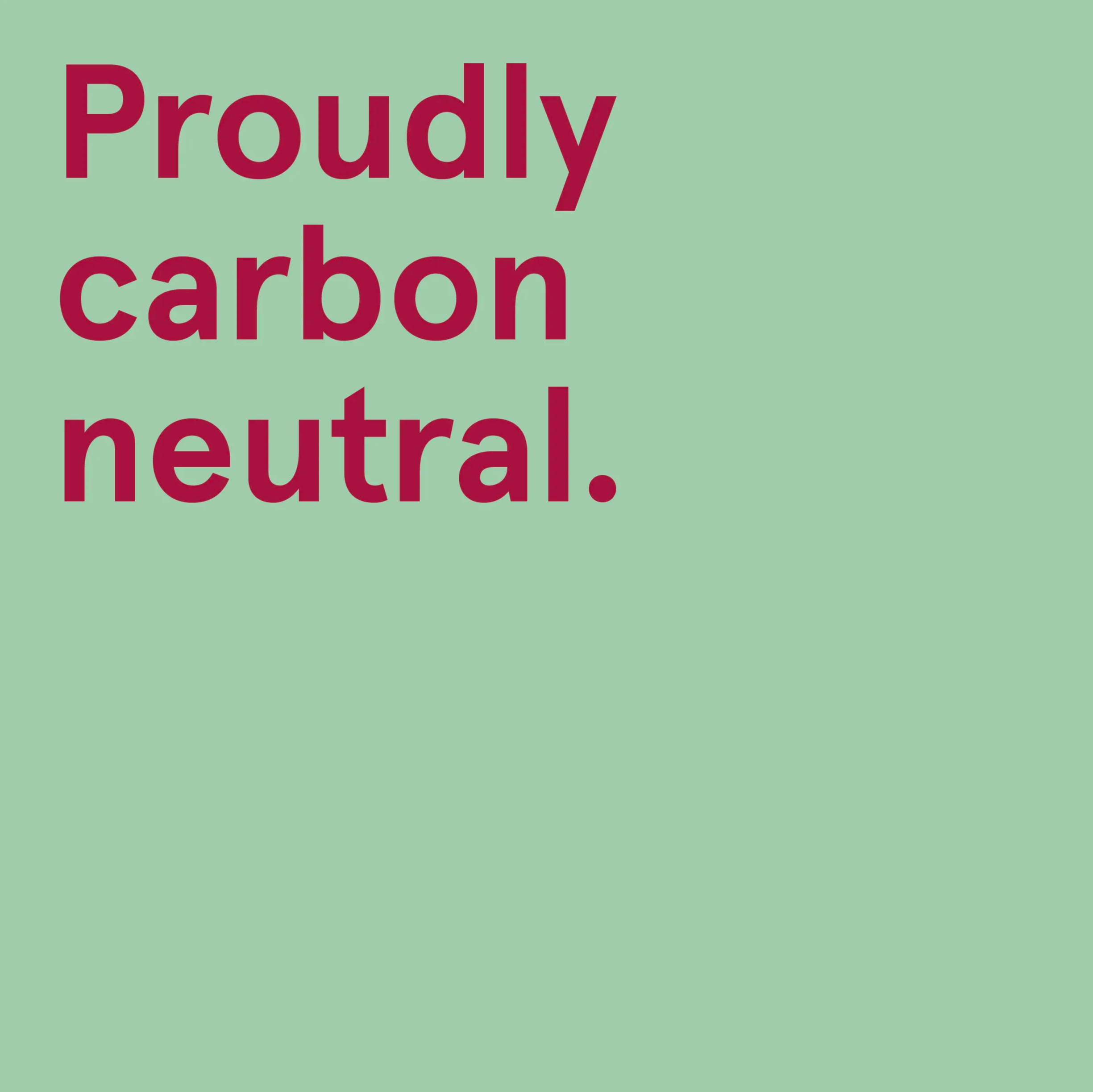Proudly carbon neutral.