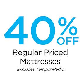 40% off Reg Priced Mattresses