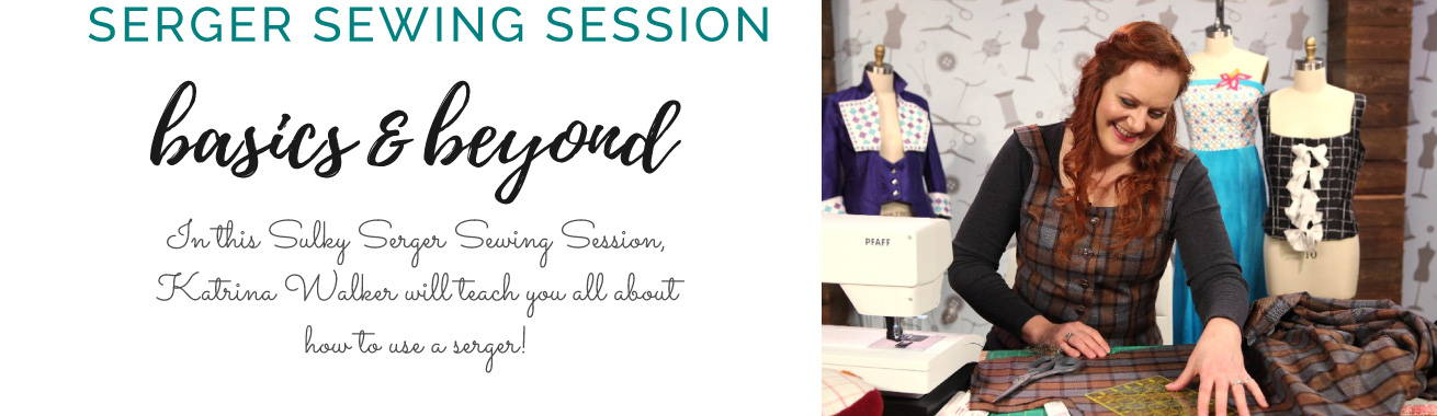 Serger Session Basics & Beyond