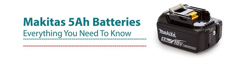 Everything you need to know about the Makita 5 amp Battery