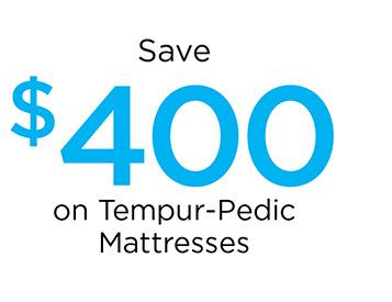Save $400 on Tempur-Pedic Mattresses