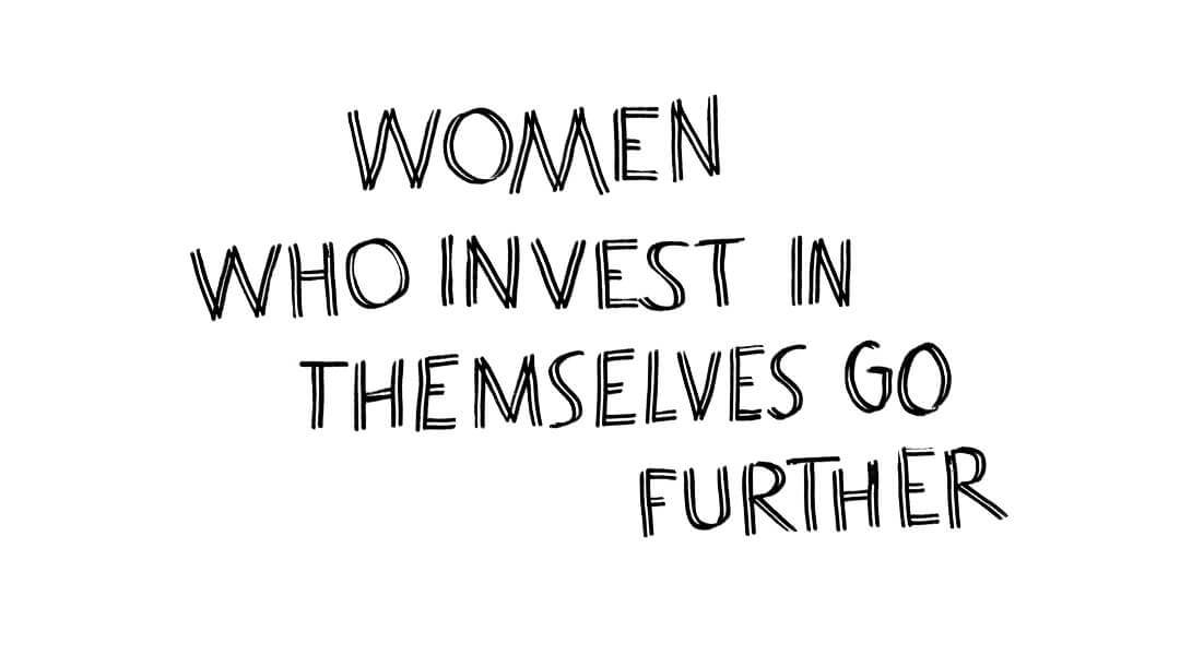 Women who invest in themselves go further