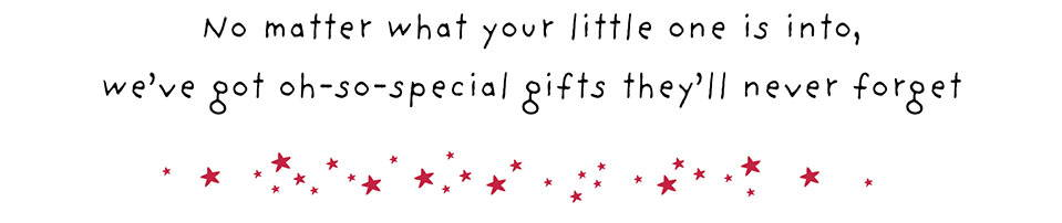 No matter what your little on is into, we've got oh-so-special gifts they'll never forget