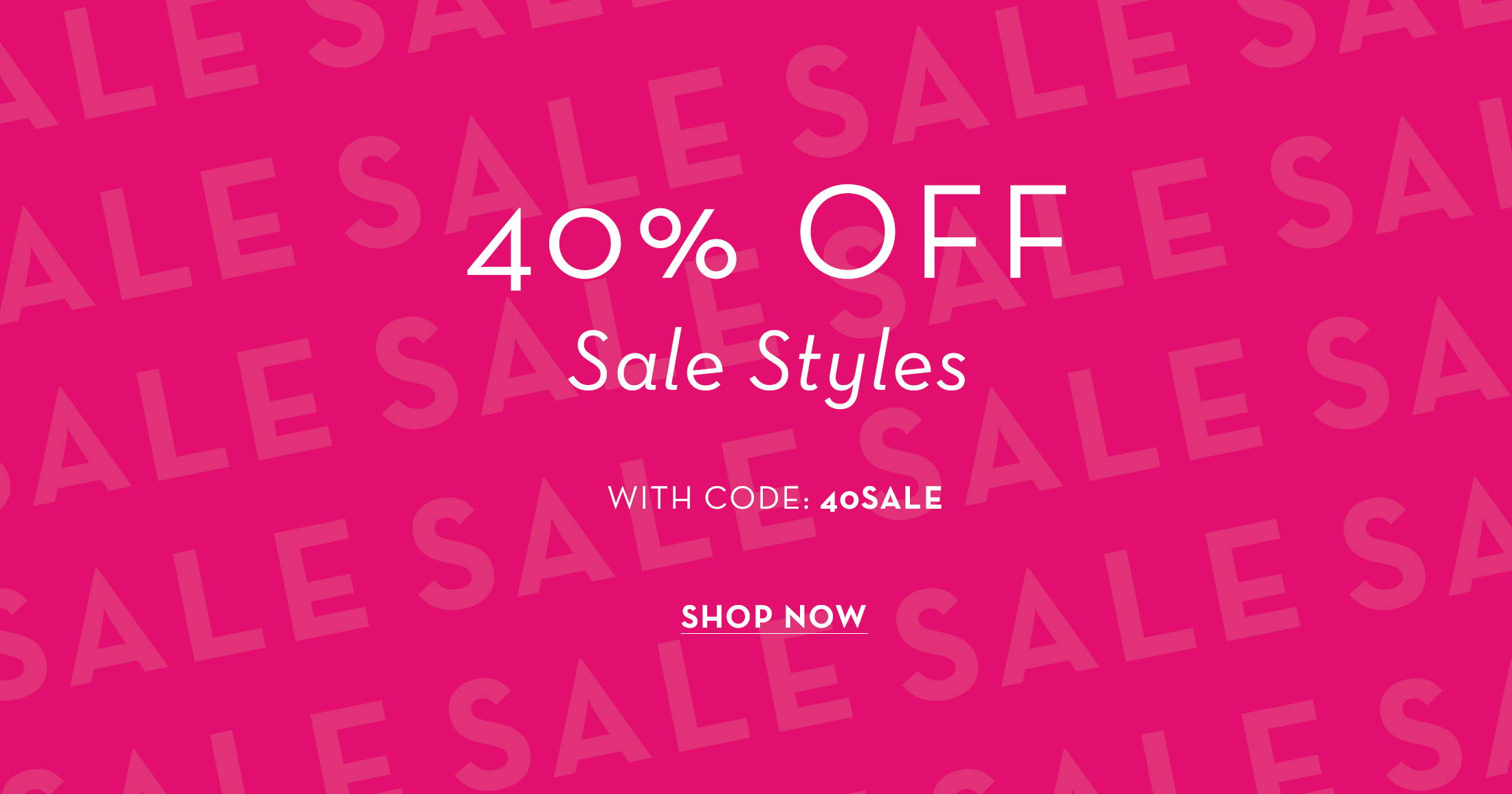 40% off sale styles with code 40sale, shop now